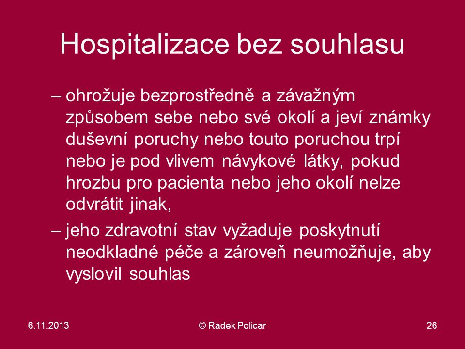 Hospitalizace bez souhlasu –ohrožuje bezprostředně a závažným způsobem sebe nebo své okolí a jeví známky duševní poruchy nebo touto poruchou trpí nebo