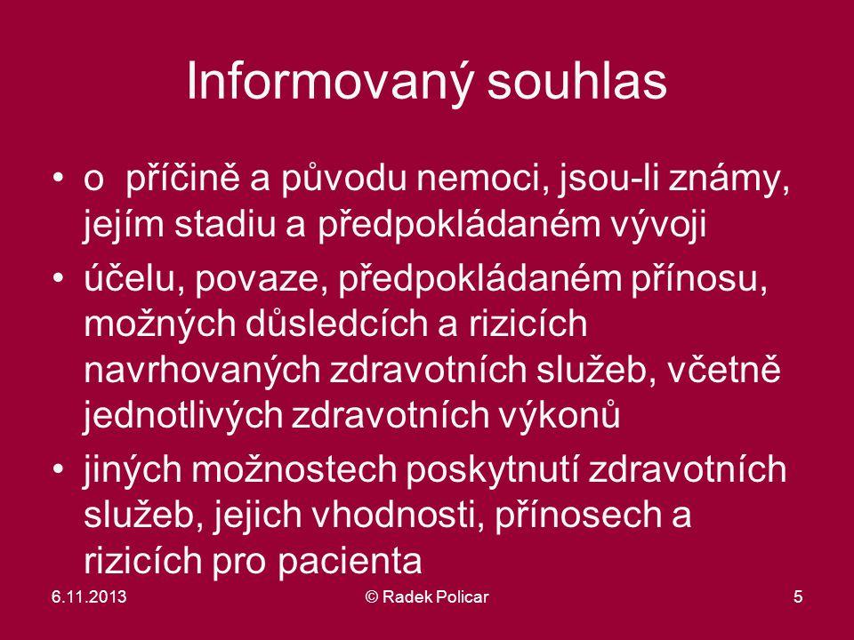 6.11.2013© Radek Policar5 Informovaný souhlas o příčině a původu nemoci, jsou-li známy, jejím stadiu a předpokládaném vývoji účelu, povaze, předpoklád