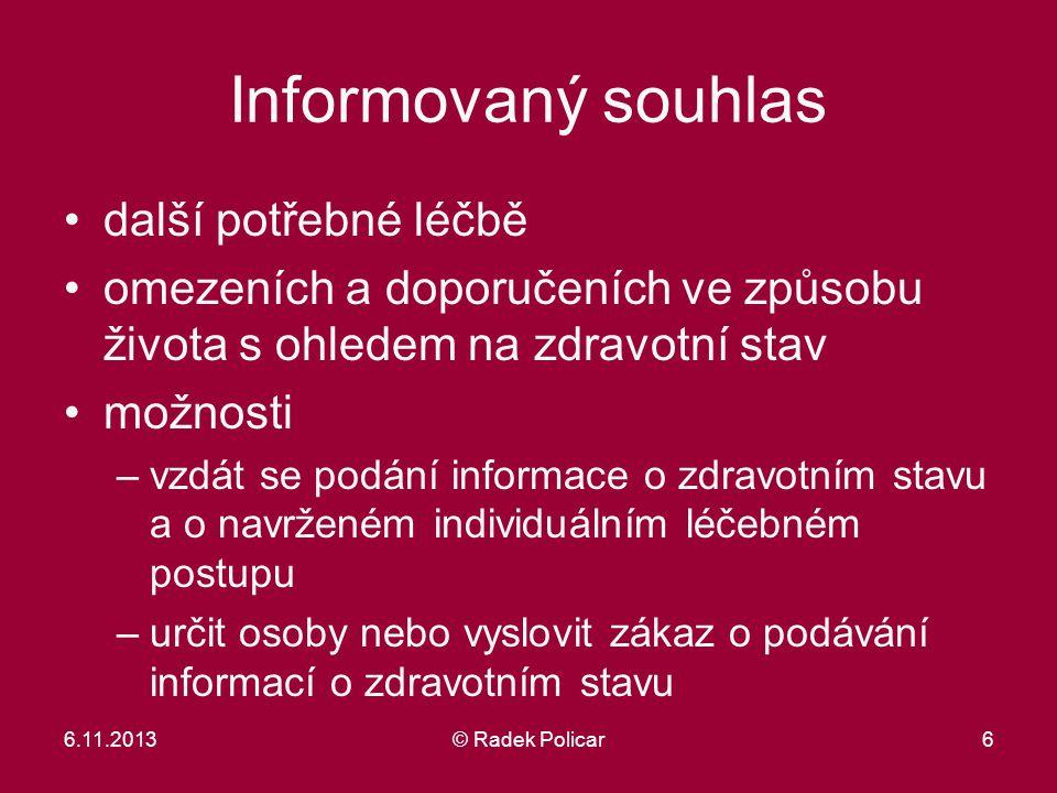 6.11.2013© Radek Policar7 Informovaný souhlas Informaci o zdravotním stavu podává ošetřující zdravotnický pracovník způsobilý k poskytování zdravotních služeb, kterých se podání informace týká.