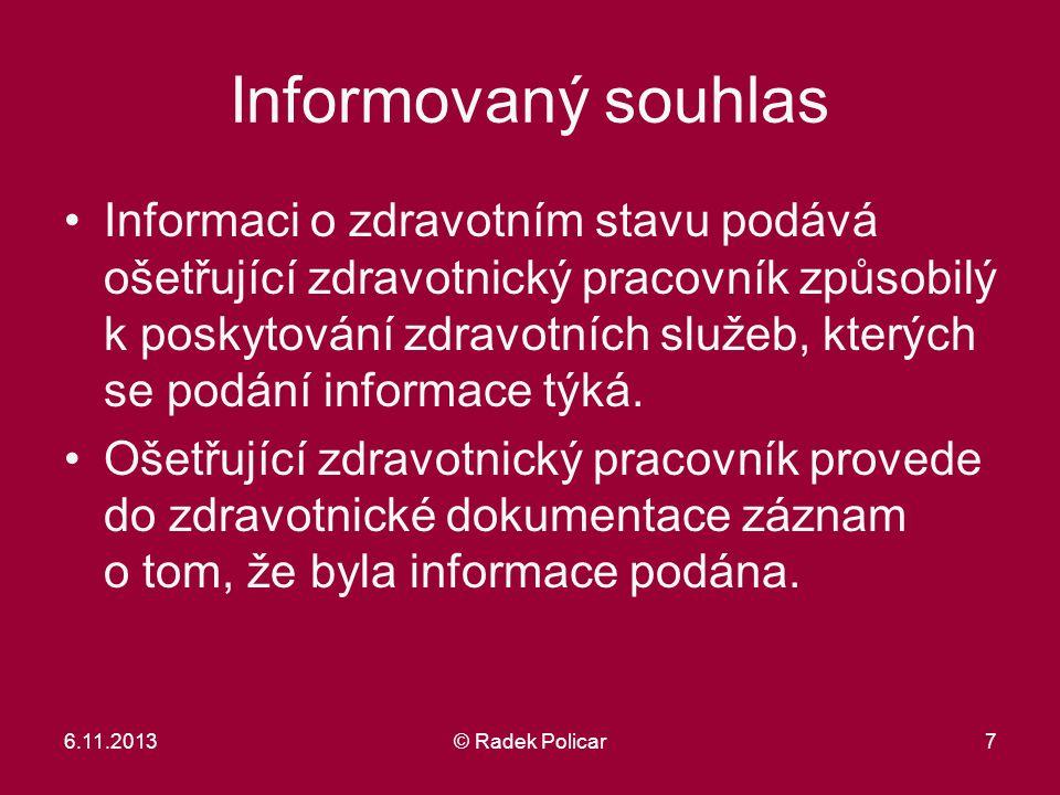 6.11.2013© Radek Policar7 Informovaný souhlas Informaci o zdravotním stavu podává ošetřující zdravotnický pracovník způsobilý k poskytování zdravotníc