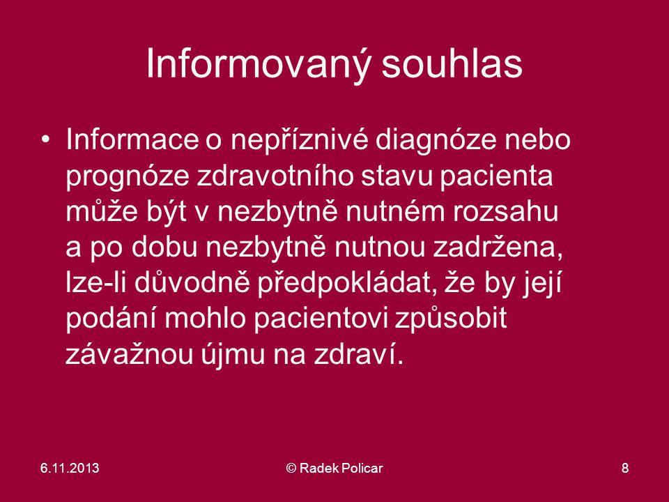 Informovaný souhlas Informace o nepříznivé diagnóze nebo prognóze zdravotního stavu pacienta může být v nezbytně nutném rozsahu a po dobu nezbytně nut