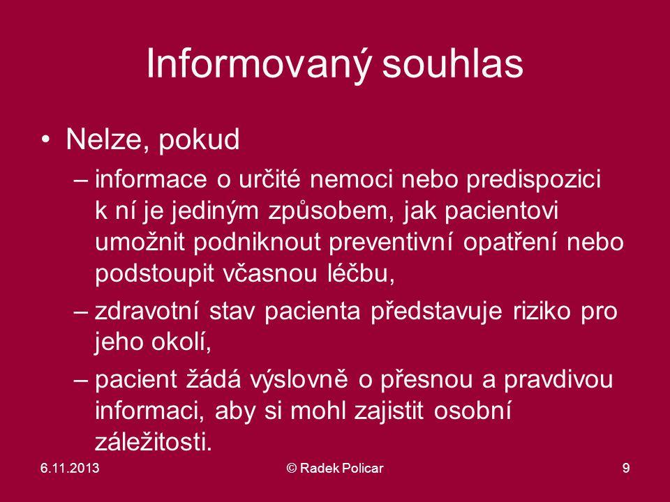 Informovaný souhlas Nelze, pokud –informace o určité nemoci nebo predispozici k ní je jediným způsobem, jak pacientovi umožnit podniknout preventivní