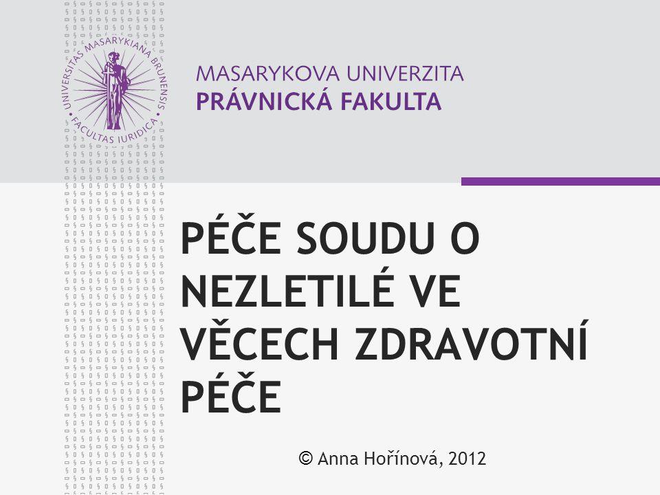 PÉČE SOUDU O NEZLETILÉ VE VĚCECH ZDRAVOTNÍ PÉČE © Anna Hořínová, 2012