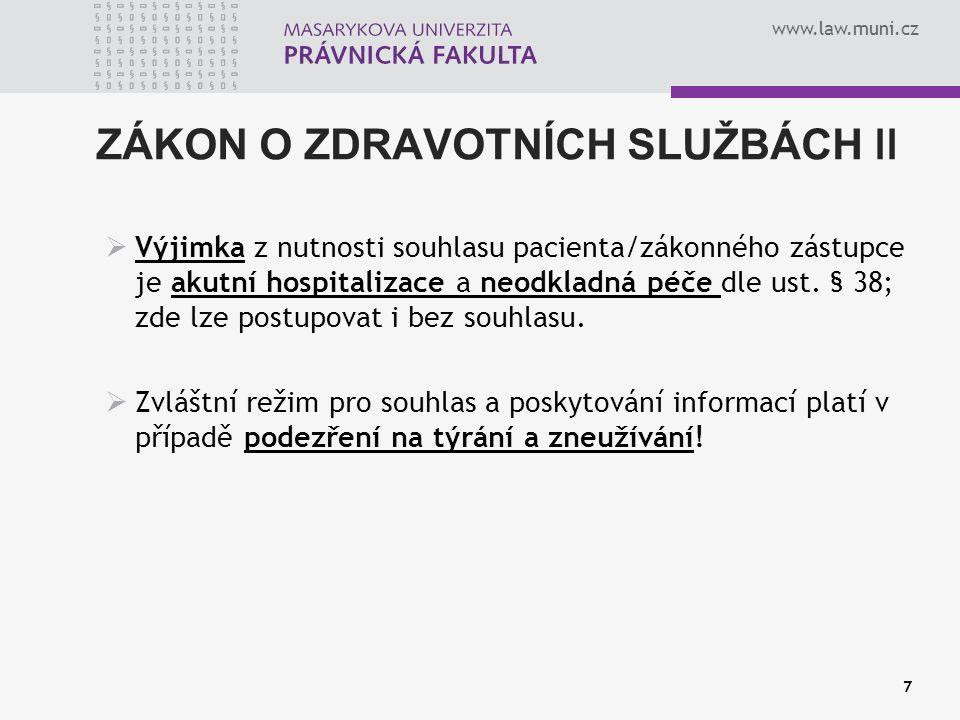 www.law.muni.cz ZÁKON O ZDRAVOTNÍCH SLUŽBÁCH II  Výjimka z nutnosti souhlasu pacienta/zákonného zástupce je akutní hospitalizace a neodkladná péče dle ust.