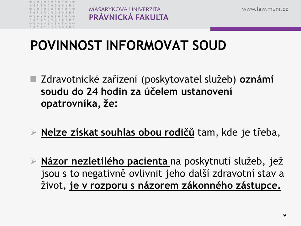 www.law.muni.cz ODEPŘENÍ SOUHLASU RODIČŮ Jde-li o zdravotní služby, jež lze poskytnout i bez souhlasu (stav ohrožení života/zdraví; ohrožení okolí…) a rodiče odpírají souhlas, rozhodne o poskytnutí služeb ošetřující lékař.