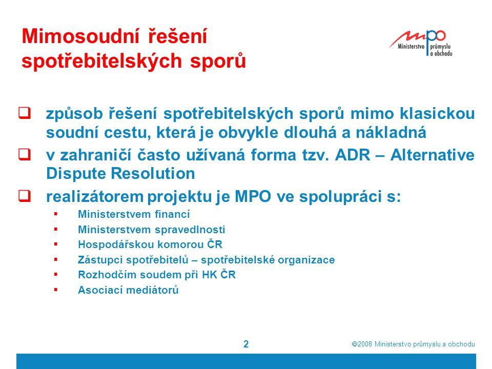 2008  Ministerstvo průmyslu a obchodu 3 Modely MŘSS  V Evropě existují 2 základní systémy: jihoevropský nepovinný závazné rozhodnutí (arbitráž) skandinávský povinný nezávazné rozhodnutí Projekt MŘSS inspirace jihoevropským modelem = skutečná alternativa k soudnímu řízení, která využívá osvědčený model arbitráže