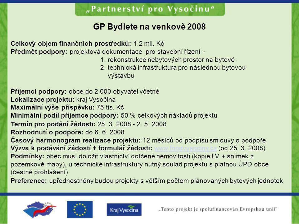 GP Bydlete na venkově 2008 Celkový objem finančních prostředků: 1,2 mil. Kč Předmět podpory: projektová dokumentace pro stavební řízení - 1. rekonstru