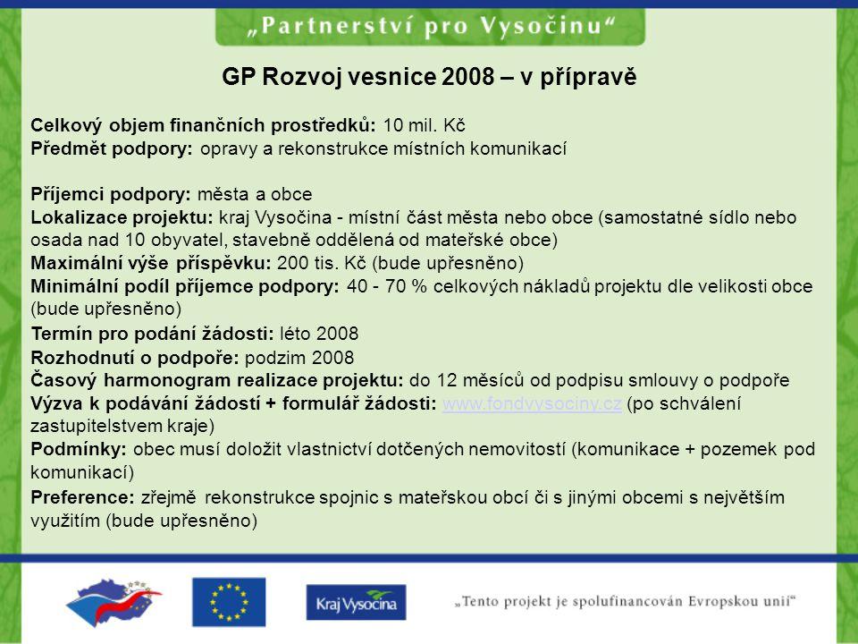 GP Rozvoj vesnice 2008 – v přípravě Celkový objem finančních prostředků: 10 mil. Kč Předmět podpory: opravy a rekonstrukce místních komunikací Příjemc