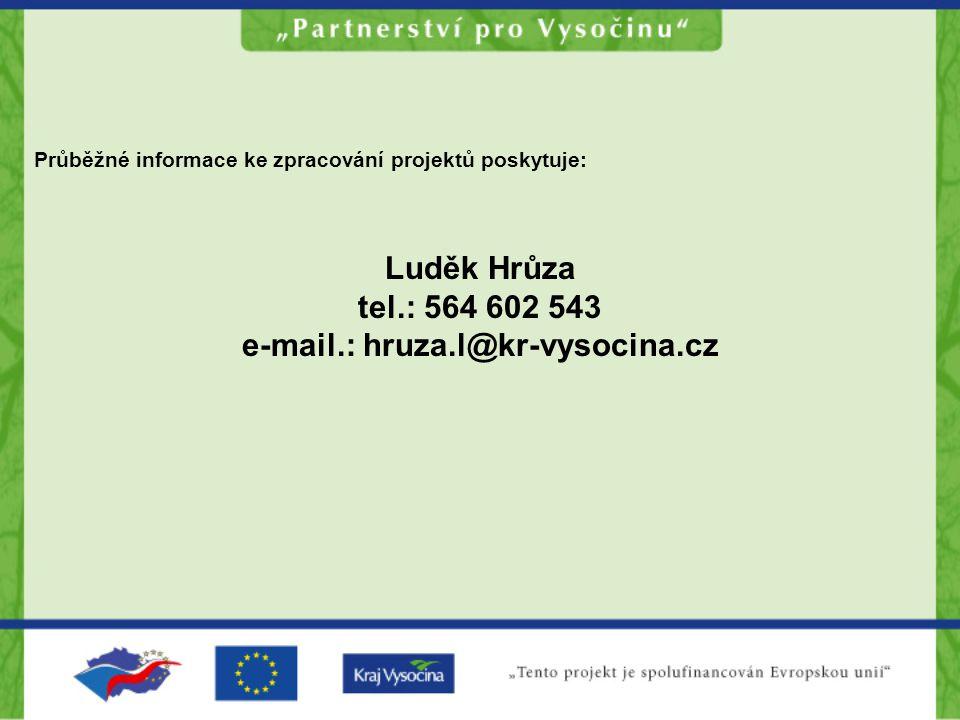 Průběžné informace ke zpracování projektů poskytuje: Luděk Hrůza tel.: 564 602 543 e-mail.: hruza.l@kr-vysocina.cz