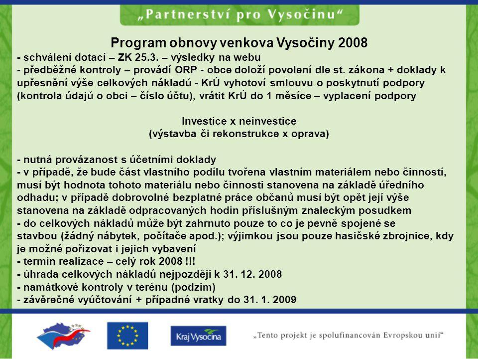 Program obnovy venkova Vysočiny 2008 - schválení dotací – ZK 25.3. – výsledky na webu - předběžné kontroly – provádí ORP - obce doloží povolení dle st