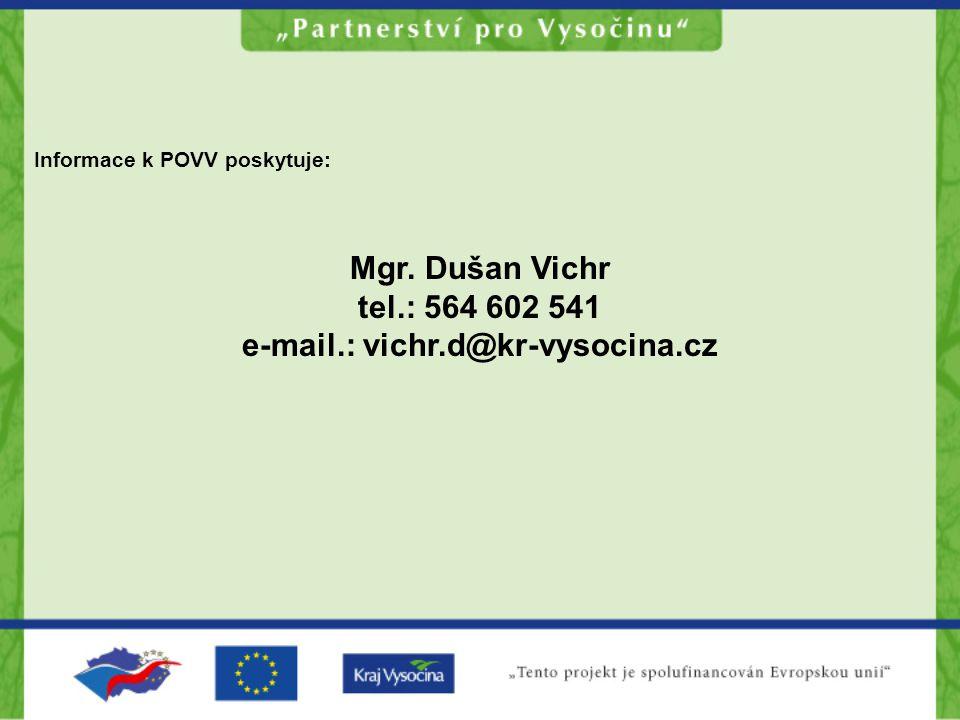Informace k POVV poskytuje: Mgr. Dušan Vichr tel.: 564 602 541 e-mail.: vichr.d@kr-vysocina.cz