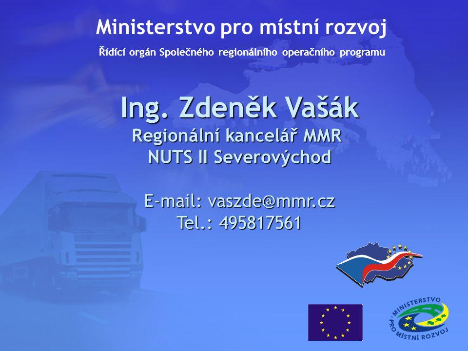 Ing. Zdeněk Vašák Regionální kancelář MMR NUTS II Severovýchod E-mail: vaszde@mmr.cz Tel.: 495817561 Ministerstvo pro místní rozvoj Řídící orgán Spole