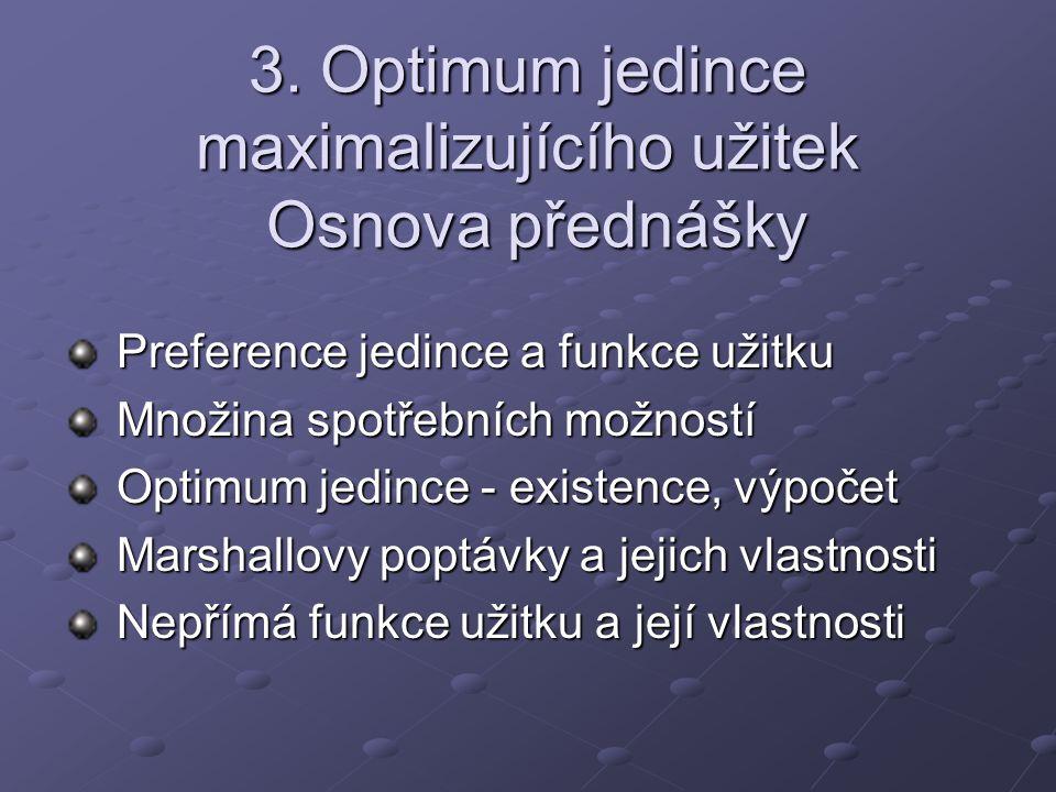 Preference - vymezení Preference = ohodnocení (ocenění) komodity bez ohledu na ceny zboží a na velikost příjmu jedince