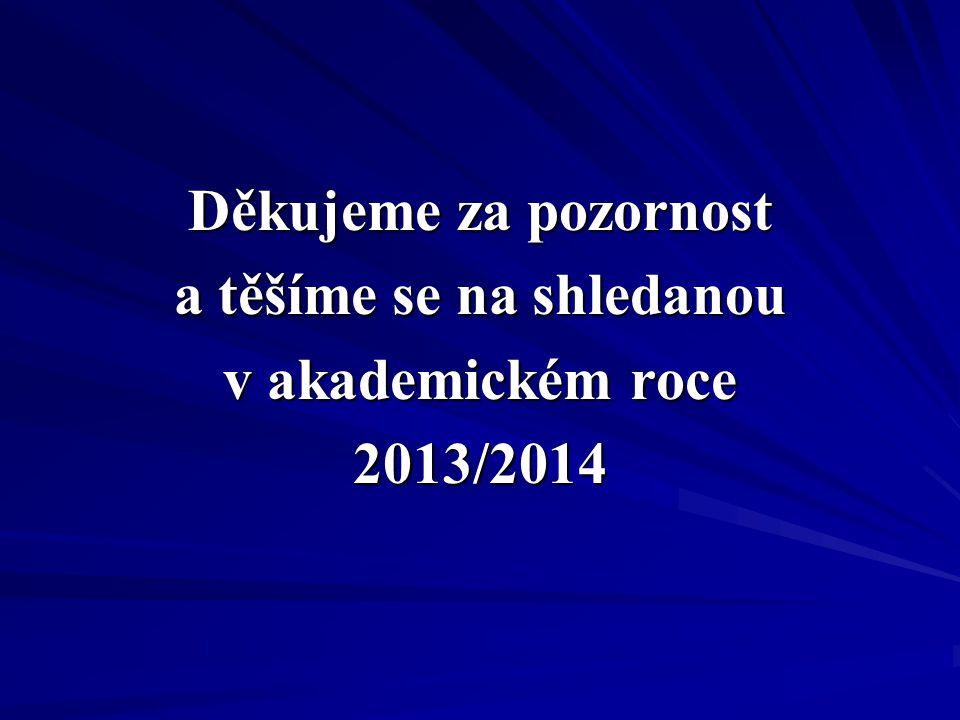 Děkujeme za pozornost a těšíme se na shledanou v akademickém roce 2013/2014