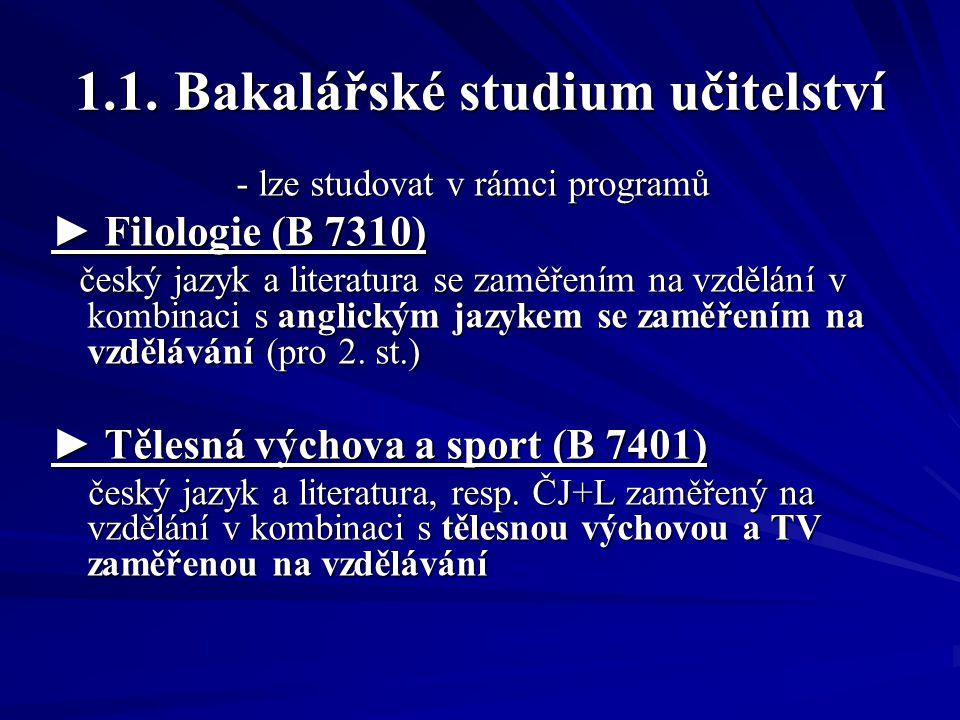 1.1. Bakalářské studium učitelství - lze studovat v rámci programů ► Filologie (B 7310) český jazyk a literatura se zaměřením na vzdělání v kombinaci