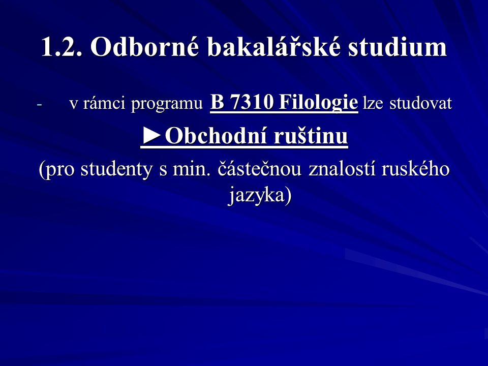 1.2. Odborné bakalářské studium - v rámci programu B 7310 Filologie lze studovat ►Obchodní ruštinu (pro studenty s min. částečnou znalostí ruského jaz
