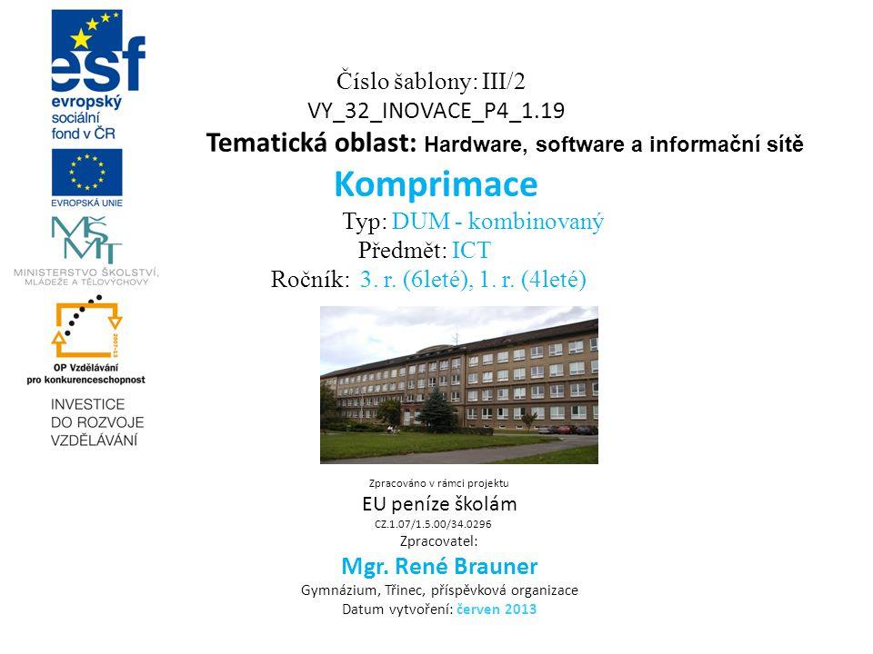 Číslo šablony: III/2 VY_32_INOVACE_P4_1.19 Tematická oblast: Hardware, software a informační sítě Komprimace Typ: DUM - kombinovaný Předmět: ICT Ročník: 3.