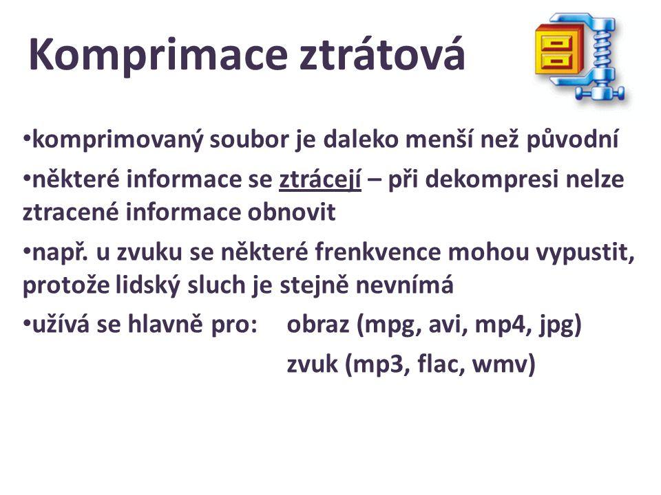 Komprimace ztrátová komprimovaný soubor je daleko menší než původní některé informace se ztrácejí – při dekompresi nelze ztracené informace obnovit na