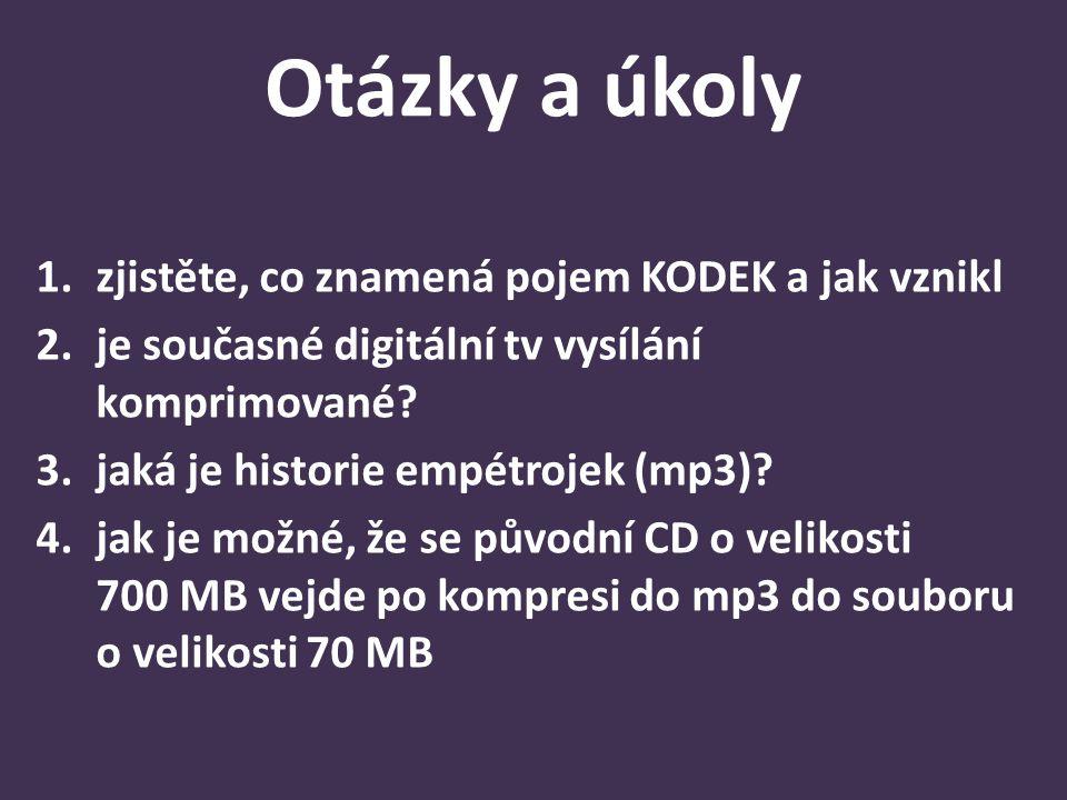 Otázky a úkoly 1.zjistěte, co znamená pojem KODEK a jak vznikl 2.je současné digitální tv vysílání komprimované? 3.jaká je historie empétrojek (mp3)?