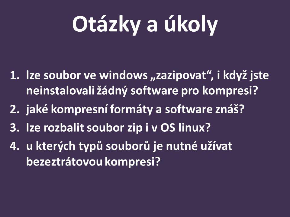 """Otázky a úkoly 1.lze soubor ve windows """"zazipovat"""", i když jste neinstalovali žádný software pro kompresi? 2.jaké kompresní formáty a software znáš? 3"""