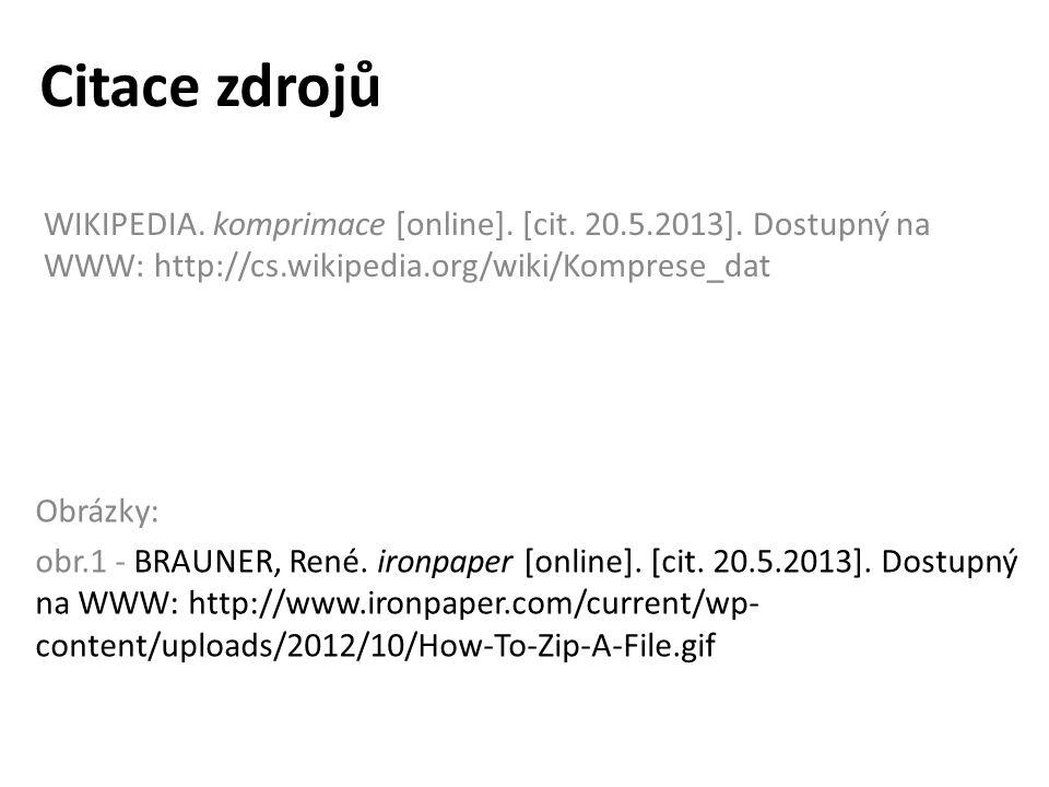 Citace zdrojů WIKIPEDIA. komprimace [online]. [cit. 20.5.2013]. Dostupný na WWW: http://cs.wikipedia.org/wiki/Komprese_dat Obrázky: obr.1 - BRAUNER, R