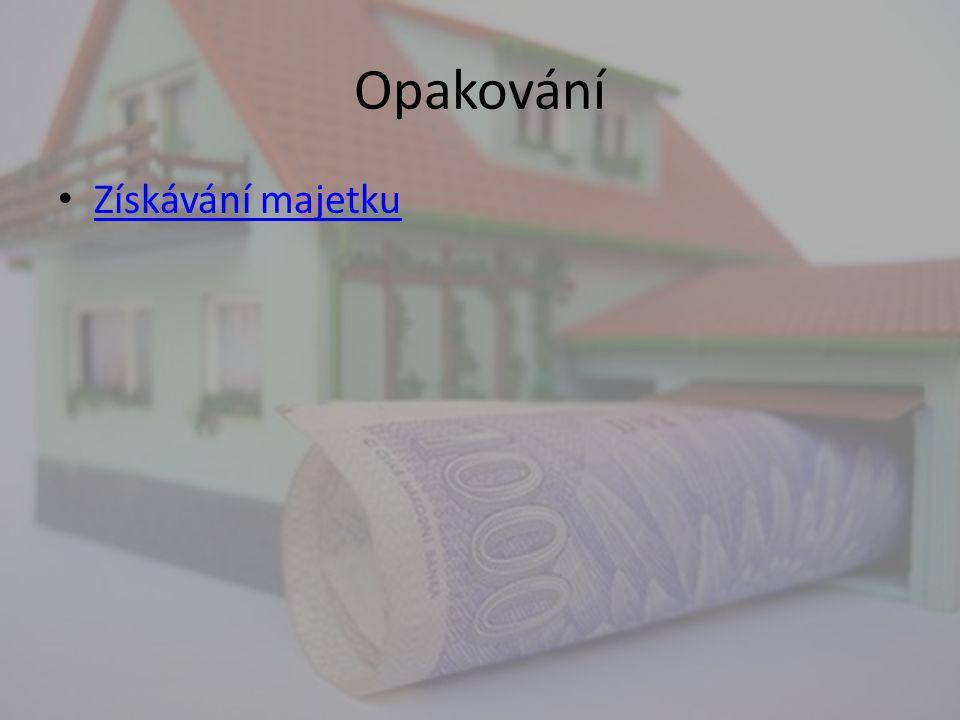 Opakování Získávání majetku