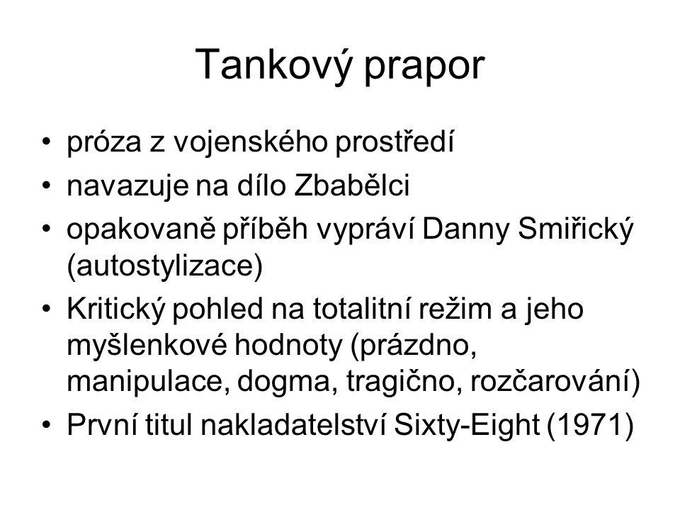 Tankový prapor próza z vojenského prostředí navazuje na dílo Zbabělci opakovaně příběh vypráví Danny Smiřický (autostylizace) Kritický pohled na total