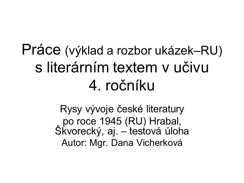 Práce (výklad a rozbor ukázek–RU) s literárním textem v učivu 4. ročníku Rysy vývoje české literatury po roce 1945 (RU) Hrabal, Škvorecký, aj. – testo