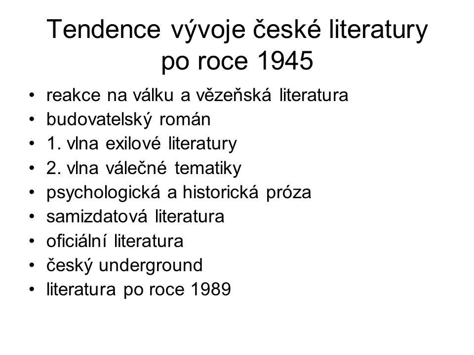 Tendence vývoje české literatury po roce 1945 reakce na válku a vězeňská literatura budovatelský román 1. vlna exilové literatury 2. vlna válečné tema