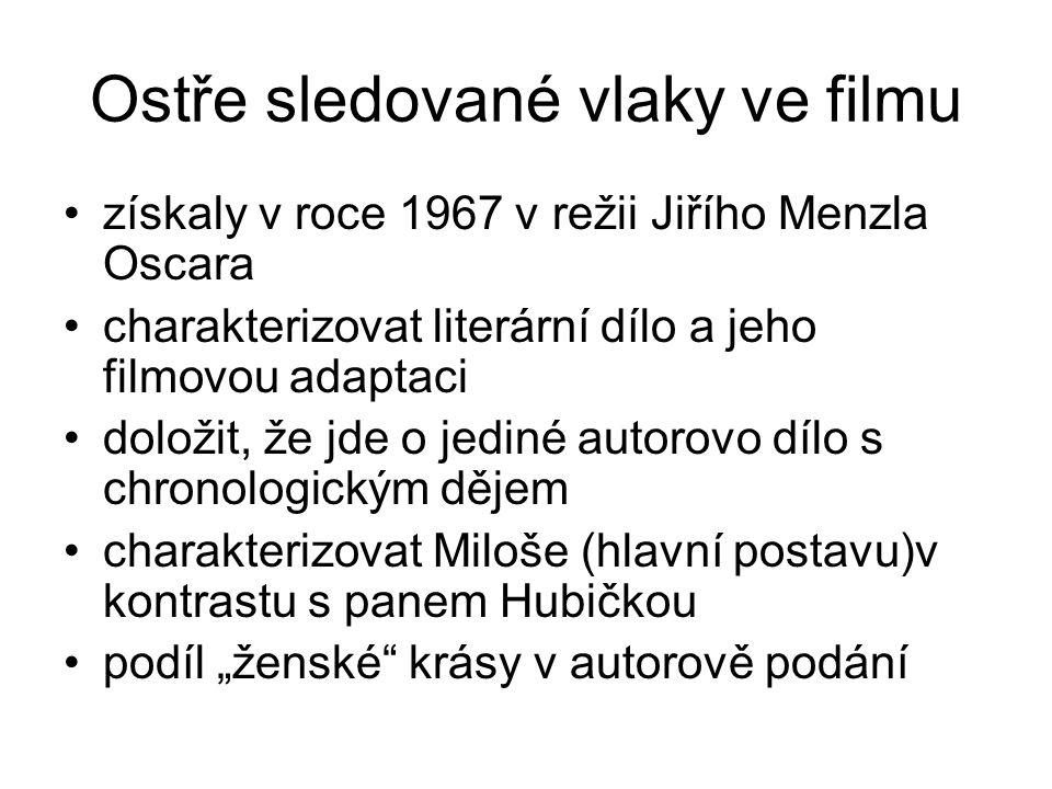Ostře sledované vlaky ve filmu získaly v roce 1967 v režii Jiřího Menzla Oscara charakterizovat literární dílo a jeho filmovou adaptaci doložit, že jd
