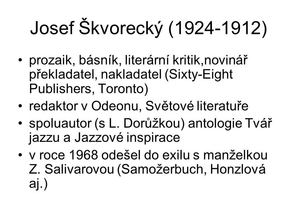 Josef Škvorecký (1924-1912) prozaik, básník, literární kritik,novinář překladatel, nakladatel (Sixty-Eight Publishers, Toronto) redaktor v Odeonu, Světové literatuře spoluautor (s L.