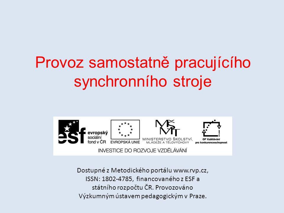 Provoz samostatně pracujícího synchronního stroje Dostupné z Metodického portálu www.rvp.cz, ISSN: 1802-4785, financovaného z ESF a státního rozpočtu