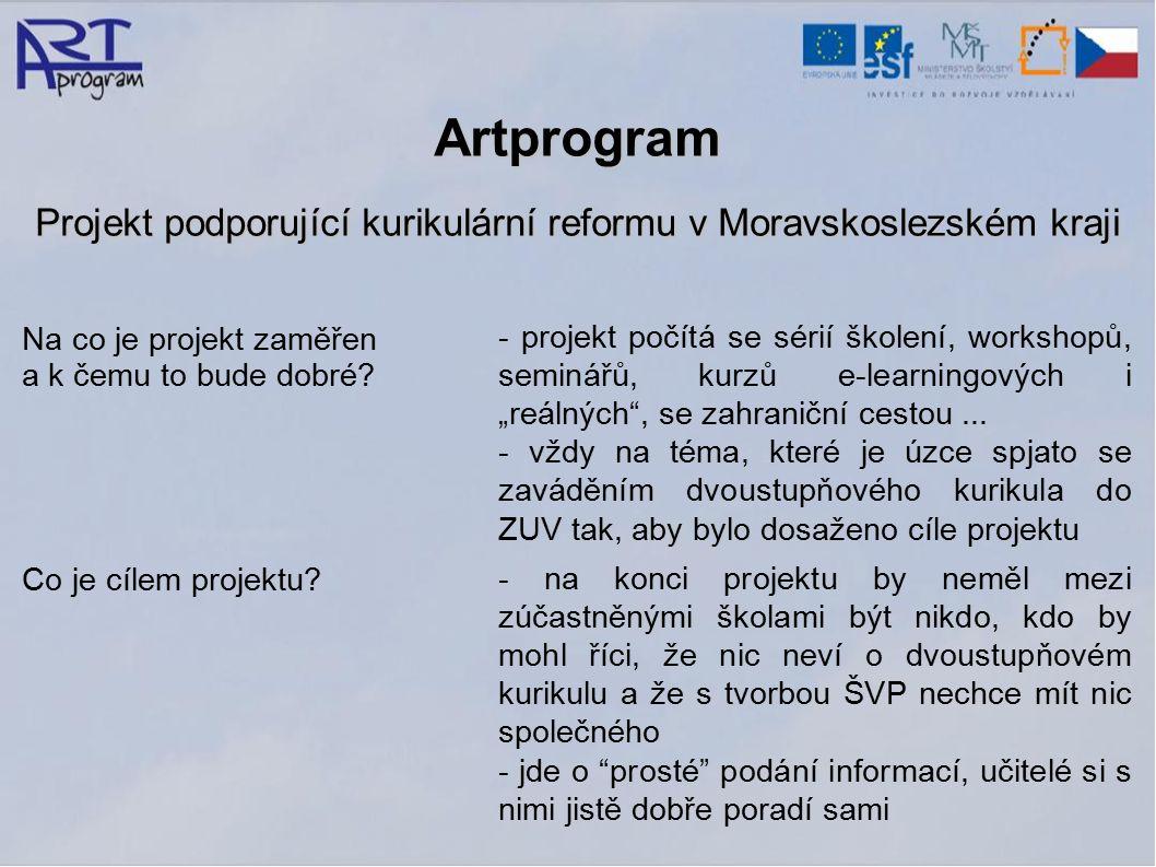Artprogram Projekt podporující kurikulární reformu v Moravskoslezském kraji Na co je projekt zaměřen a k čemu to bude dobré.