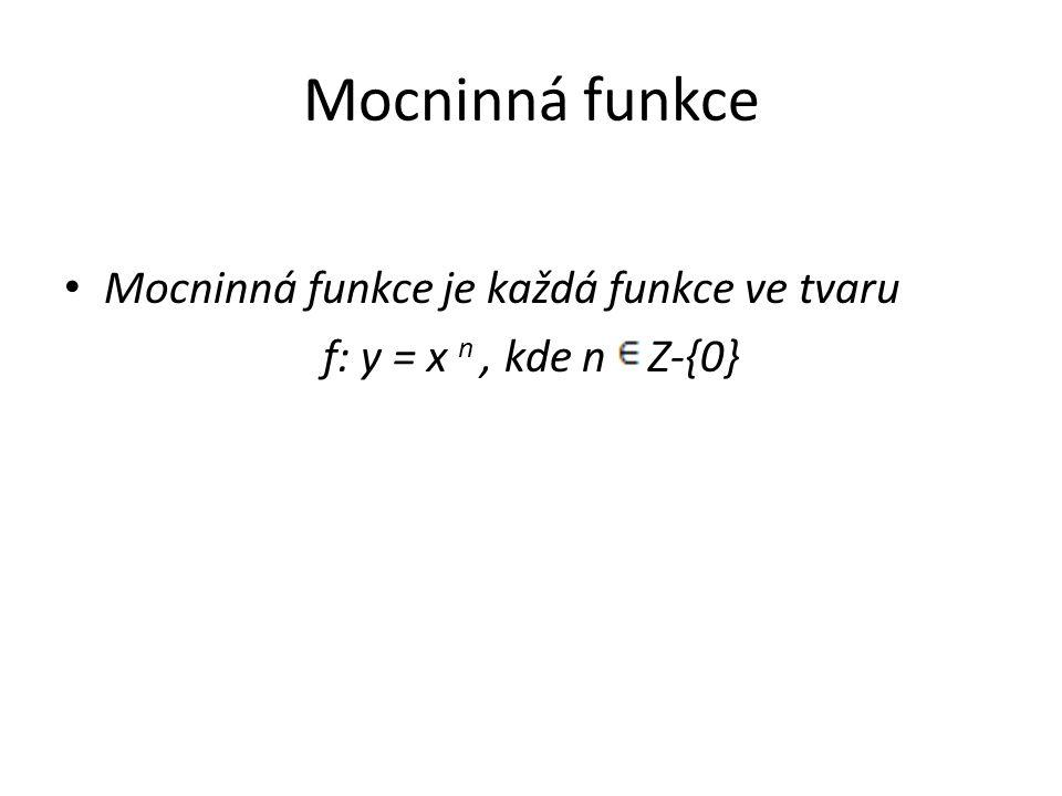 Mocninná funkce Mocninná funkce je každá funkce ve tvaru f: y = x n, kde n Z-{0}