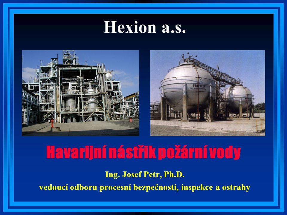 Hexion a.s. Ing. Josef Petr, Ph.D. vedoucí odboru procesní bezpečnosti, inspekce a ostrahy Havarijní nástřik požární vody
