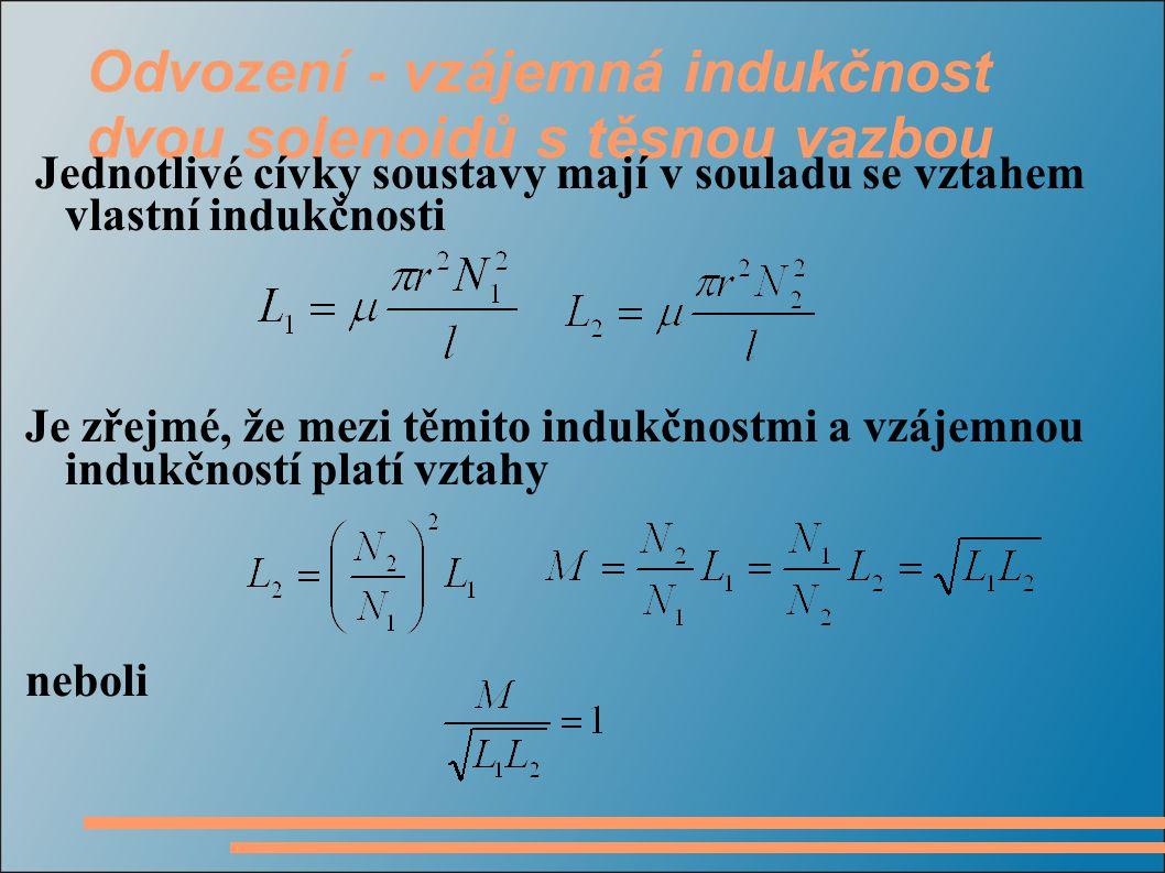 Odvození - vzájemná indukčnost dvou solenoidů s těsnou vazbou Jednotlivé cívky soustavy mají v souladu se vztahem vlastní indukčnosti Je zřejmé, že mezi těmito indukčnostmi a vzájemnou indukčností platí vztahy neboli