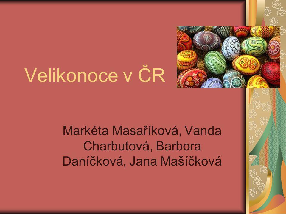 Velikonoce v ČR Markéta Masaříková, Vanda Charbutová, Barbora Daníčková, Jana Mašíčková