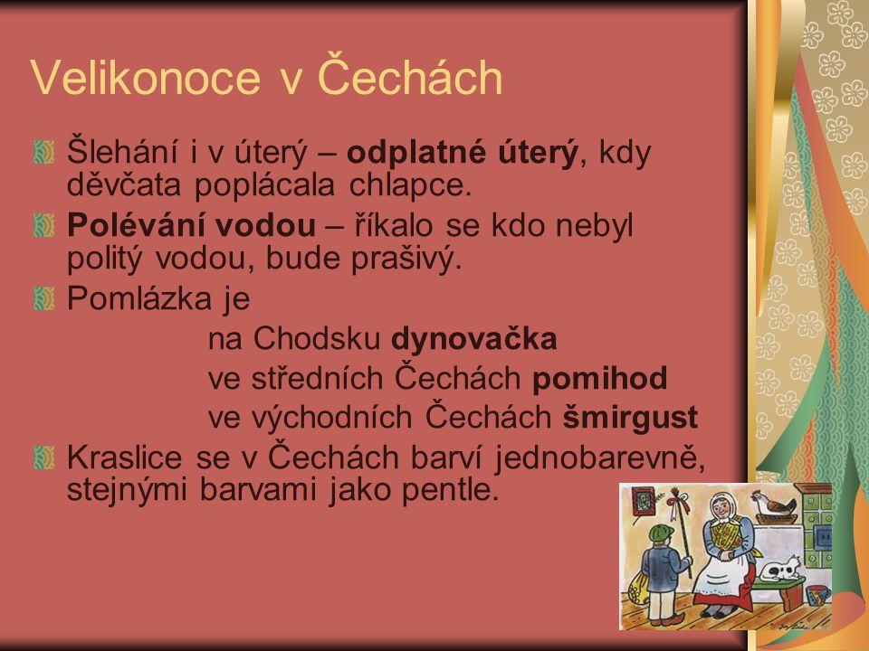 Velikonoce v Čechách Šlehání i v úterý – odplatné úterý, kdy děvčata poplácala chlapce.