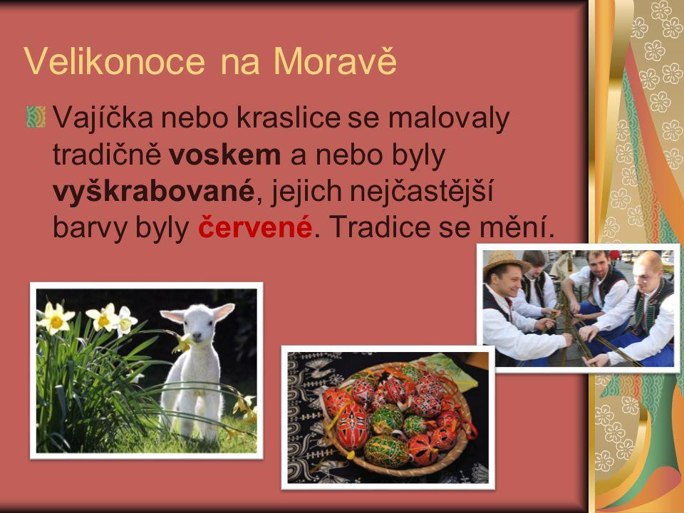 Velikonoce na Moravě Vajíčka nebo kraslice se malovaly tradičně voskem a nebo byly vyškrabované, jejich nejčastější barvy byly červené.