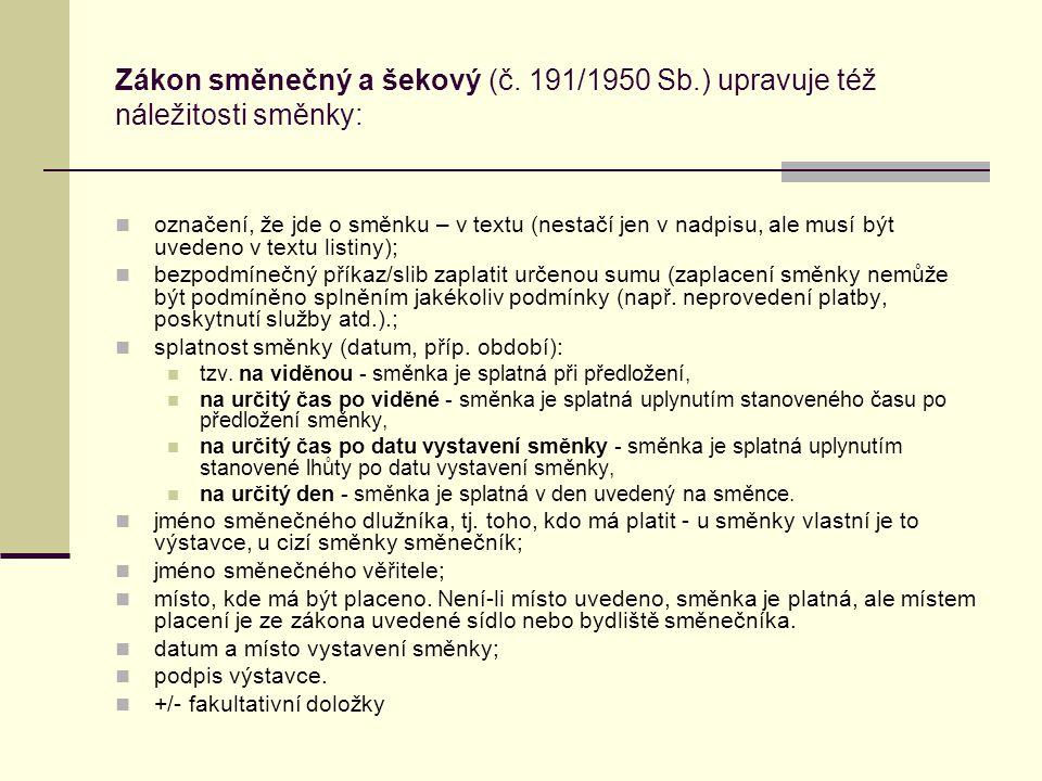Zákon směnečný a šekový (č. 191/1950 Sb.) upravuje též náležitosti směnky: označení, že jde o směnku – v textu (nestačí jen v nadpisu, ale musí být uv