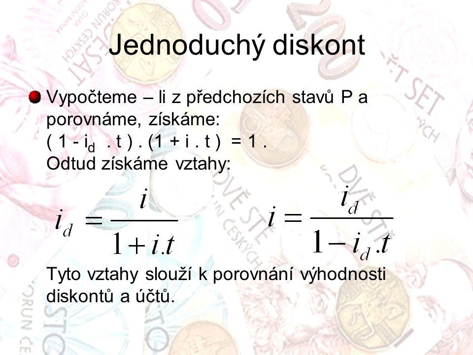 Jednoduchý diskont Vypočteme – li z předchozích stavů P a porovnáme, získáme: ( 1 - i d. t ). (1 + i. t ) = 1. Odtud získáme vztahy: Tyto vztahy slouž