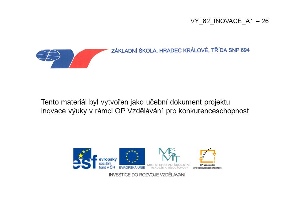 Tento materiál byl vytvořen jako učební dokument projektu inovace výuky v rámci OP Vzdělávání pro konkurenceschopnost VY_62_INOVACE_A1 – 26