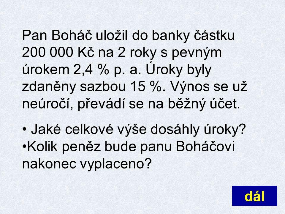 Pan Boháč uložil do banky částku 200 000 Kč na 2 roky s pevným úrokem 2,4 % p.