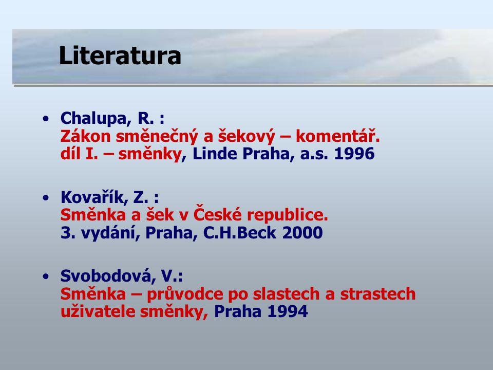 Literatura Chalupa, R. : Zákon směnečný a šekový – komentář. díl I. – směnky, Linde Praha, a.s. 1996 Kovařík, Z. : Směnka a šek v České republice. 3.
