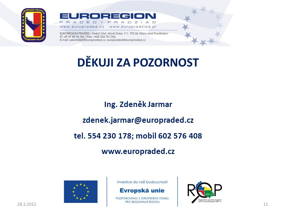 DĚKUJI ZA POZORNOST Ing. Zdeněk Jarmar zdenek.jarmar@europraded.cz tel.