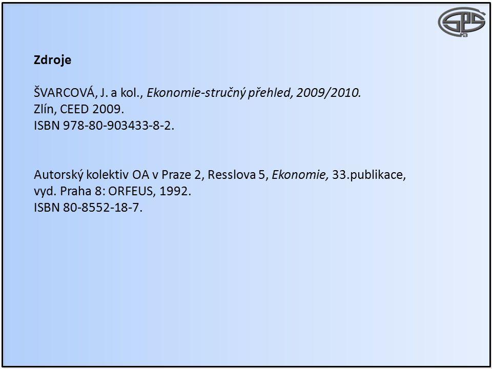 Zdroje ŠVARCOVÁ, J. a kol., Ekonomie-stručný přehled, 2009/2010. Zlín, CEED 2009. ISBN 978-80-903433-8-2. Autorský kolektiv OA v Praze 2, Resslova 5,