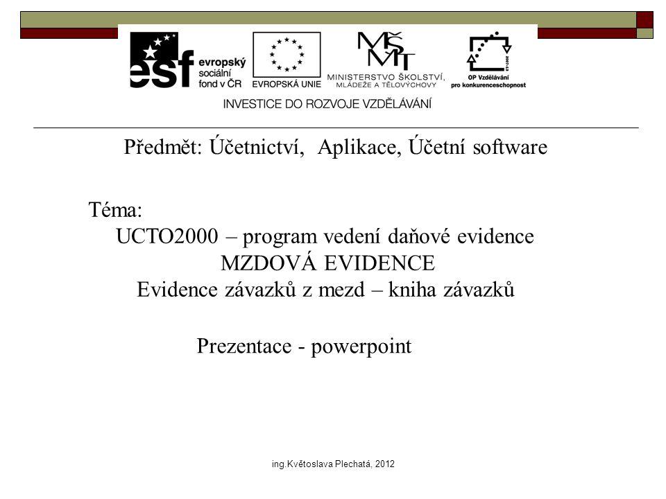 Předmět: Účetnictví, Aplikace, Účetní software Téma: UCTO2000 – program vedení daňové evidence MZDOVÁ EVIDENCE Evidence závazků z mezd – kniha závazků