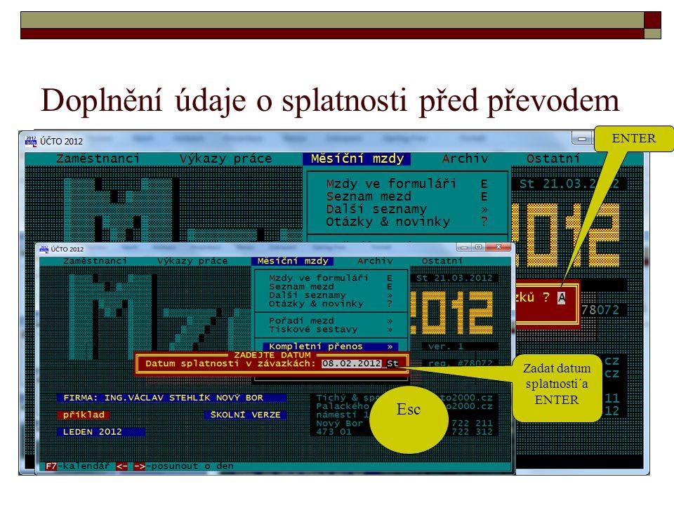 Doplnění údaje o splatnosti před převodem ENTER Zadat datum splatnosti´a ENTER Esc