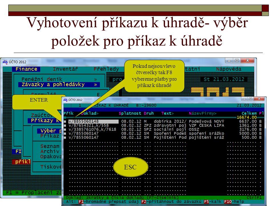 Vyhotovení příkazu k úhradě- výběr položek pro příkaz k úhradě ENTER Pokud nejsou vlevo čtverečky tak F8 vybereme platby pro příkaz k úhradě ESC