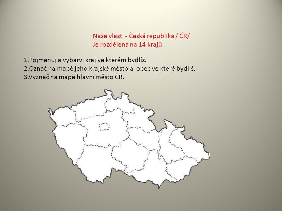 Naše vlast - Česká republika / ČR/ Je rozdělena na 14 krajů.